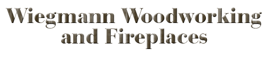 Wiegmann Woodworking and Fireplaces